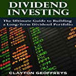 Dividend Investing: The Ultimate Guide to Building a Long-Term Dividend Portfolio (Financial Independence Books) | Clayton Geoffreys