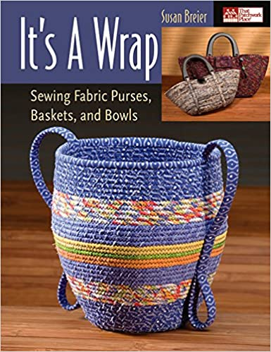 Sewing Fabric Purses Its a Wrap Baskets and Bowls