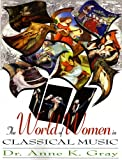The World of Women in Classical Music, Anne K. Gray, 1599753200
