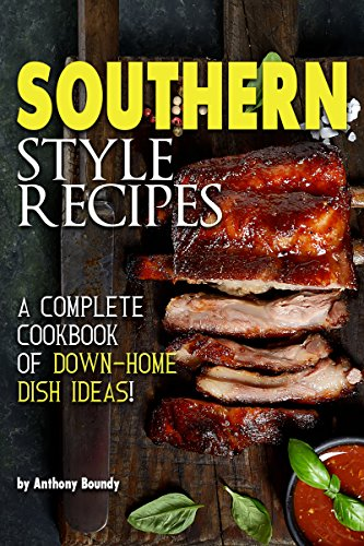 Southern Style Recipes: A Complete Cookbook of Down-Home Dish Ideas! by Anthony Boundy