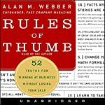 Rules of Thumb: 52 Truths for Winning at Business Without Losing Your Self | Alan M. Webber
