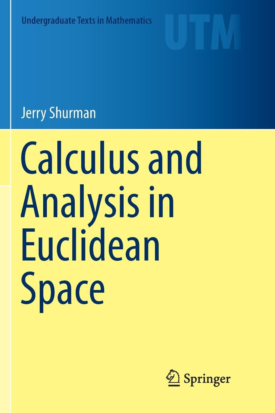 Calculus and Analysis in Euclidean Space (Undergraduate Texts in Mathematics):  Jerry Shurman: 9783319841304: Amazon.com: Books