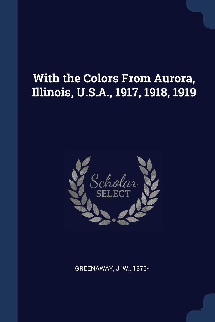 Download With the Colors From Aurora, Illinois, U.S.A., 1917, 1918, 1919 pdf