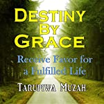 Destiny by Grace: Receive Favor for a Fulfilled Life | Tarupiwa Muzah
