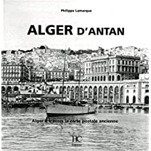 Alger d'Antan: Alger à travers la carte postale ancienne