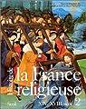 Histoire de la France religieuse. Tome 2 : XIVe - XVIIIe siècle par Le Goff