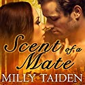 Scent of a Mate: Sassy Mates, Book 1 Audiobook by Milly Taiden Narrated by Arika Rapson