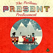 THE PERILOUS PRESENT PREDICAMENT: THE LOST BOOKSHOP, BOOK 3