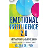Emotional Intelligence 2.0: To live a better life, find Success at work and create happier Relationships, Improve your Social