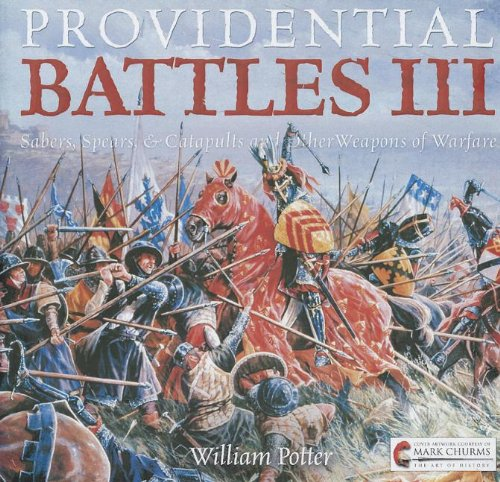 Providential Battles III: Sabers, Spears, & Catapults: A Providential History of Warfare Technology