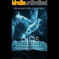 Dios es tres personas o tres manifestaciones: Un estudio apologético de la Doctrina de la Trinidad de Dios (Apologética nº 6)