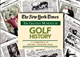 The New York Times - Greatest Moments in Golf History, , 1934653012