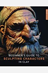 Beginner's Guide to Sculpting Characters in Clay Paperback