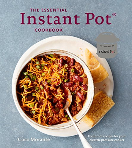 The Essential Instant Pot Cookbook: Fresh and Foolproof Recipes for the Electric Pressure Cooker by Coco Morante