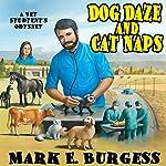Dog Daze and Cat Naps: A Vet Student's Odyssey | Mark E. Burgess