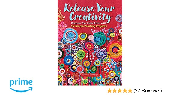 Release Your Creativity Discover Your Inner Artist With 15 Simple