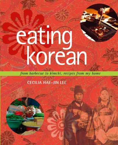Eating Korean: from Barbecue to Kimchi, Recipes from My Home by Cecilia Hae-Jin Lee