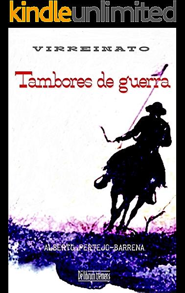 Tambores de guerra: Una historia en Nueva España a finales del siglo XVIII. Presidios, dragones de cuera, apaches y forajidos. El Far West español y real (Virreinato nº 2) eBook: Pertejo Barrena,
