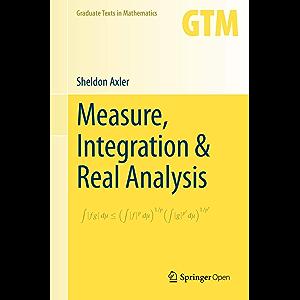Measure, Integration & Real Analysis (Graduate Texts in Mathematics Book 282)