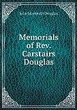 Memorials of Rev. Carstairs Douglas, John Monteath Douglas, 5518592612
