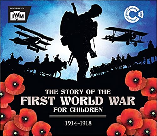 1914 1918 The Story of the First World War for Children