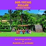 BON VOYAGE MELLOW~Hawaiian Rhythm~Music Selected and Mixed by Mr. BEATS a.k.a. DJ CELORY