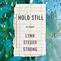 Hold Still Audiobook by Lynn Steger Strong Narrated by Andi Arndt
