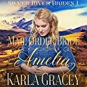 Mail Order Bride Amelia: Silver River Brides, Book 1 Audiobook by Karla Gracey Narrated by Alan Taylor