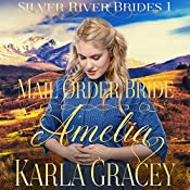 Mail Order Bride Amelia: Silver River Brides, Book 1 | Karla Gracey