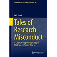 Tales of Research Misconduct: A Lacanian Diagnostics of Integrity Challenges in Science Novels (Library of Ethics and Applied Philosophy Book 36) (English Edition)