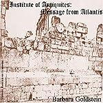 Institute of Antiquities: Message from Atlantis | Barbara Goldstein