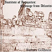 Institute of Antiquities: Message from Atlantis | Barbara Goldstein