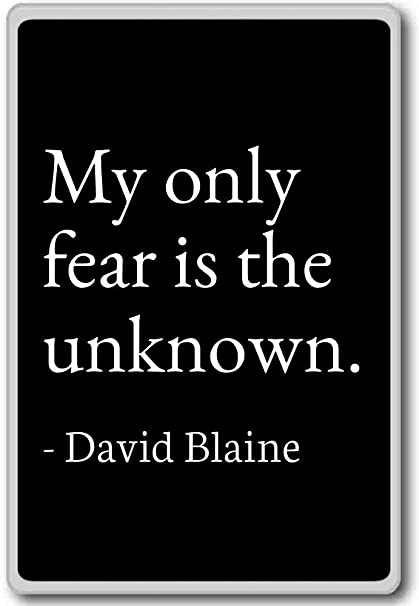 Amazoncom My Only Fear Is The Unknown David Blaine Quotes