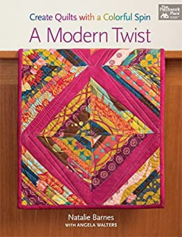 A Modern Twist: Create Quilts with a Colorful Spin de [Barnes, Natalie, Walters, Angela]