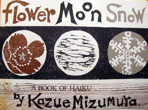Flower  Moon  Snow  A Book Of Haiku