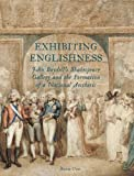 Exhibiting Englishness : John Boydell's Shakespeare Gallery and the Formation of a National Aesthetic, Dias, Rosie, 0300196687