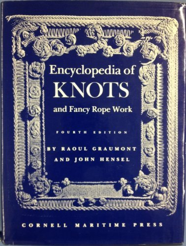 Encyclopedia of Knots & Fancy Rope Work, Revised and Enlarged 4TH Edition, Graumont, Raoul