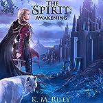 The Spirit: Awakening: The Spirit, Book 1 | K. M. Riley