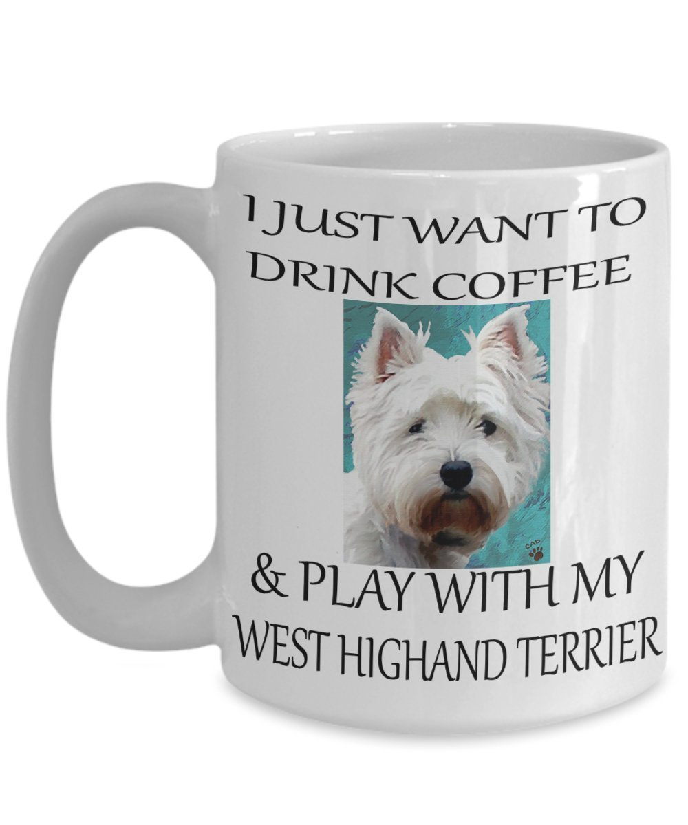 West Highland Terrierマグ – I Just Want to drink coffee and Play with My West Highland Terrier – West Highland Terrier Gifts – West Highland Terrierコーヒーマグ 15oz B06Y4V2C14 ホワイト 15oz