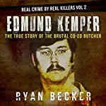 Edmund Kemper: The True Story of The Brutal Co-ed Butcher  | Ryan Becker