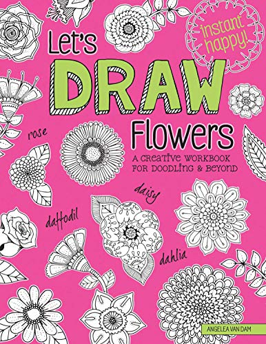 Let's Draw Flowers: A Creative Workbook for Doodling and Beyond (Design Originals) Beginner-Friendly Techniques & Step-by-Step Instructions for Floral Drawing, from Hello Angel (Instant Happy)
