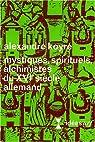 Mystiques, spirituels, alchimistes du XVIe siècle allemand par Alexandre