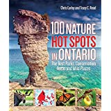 100 Nature Hot Spots in Ontario: The Best Parks, Conservation Areas and Wild Places