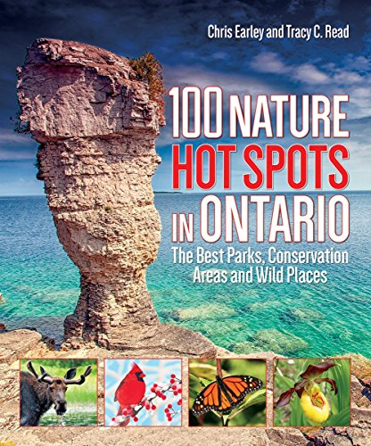100 Nature Hot Spots in Ontario: The Best Parks, Conservation Areas and Wild Places (Best Parks In Ontario)