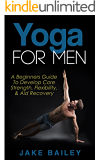 Yoga For Men A Beginners Guide To Develop Core Strength Flexibility And Aid Recovery