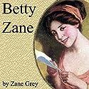 Betty Zane Audiobook by Zane Grey Narrated by Brian Grey
