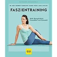 Faszientraining: Mehr Beweglichkeit, Gesundheit und Dynamik (GU Ratgeber Gesundheit)
