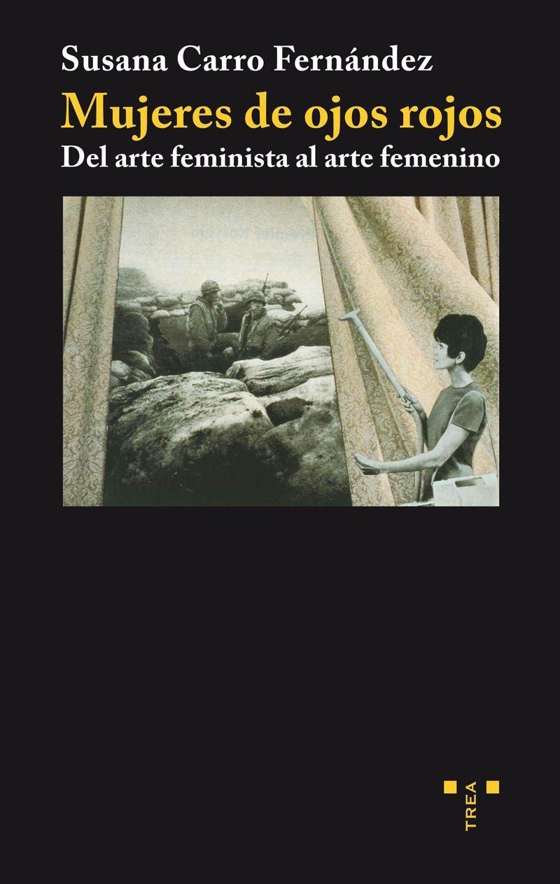 Mujeres de ojos rojos. Del arte feminista al arte femenino (Spanish) Paperback – 2010