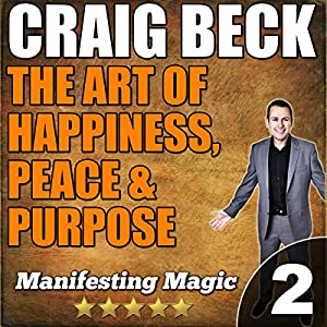 The Art of Happiness, Peace & Purpose: Manifesting Magic Part 2 Audiobook