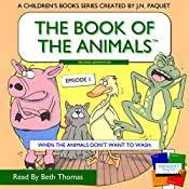 When the Animals Don't Want to Wash: The Book of The Animals, Second Generation, Book 1 | J. N. Paquet